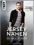Jersey nähen - Easy Basics für Männer: Alle Modelle in den Größen 46-60