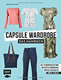 Capsule Wardrobe – Das Nähbuch: Aus 10 Nähprojekten über 365 Outfits...
