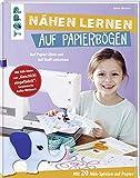 Nähen lernen auf Papierbögen: Auf Papier üben und auf Stoff umsetzen. Mit 20...