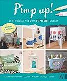 Pimp up! DIY-Projekte mit dem Pintor-Stift. Malen, Zeichnen und Schreiben auf...