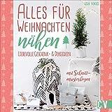Alles für Weihnachten nähen. Liebevolle Geschenk- & Dekoideen. Mit...