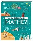 Wozu eigentlich Mathe?: Wie du eine Quizshow gewinnst, einen Kometen vorhersagst...