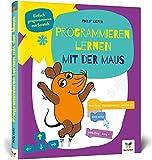 Programmieren lernen mit der Maus: Der Start in die Programmierung mit Scratch....