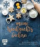 Meine Weihnachtsbäckerei – Die schönsten Rezepte zum Backen und Genießen