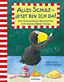 Alles Schule – jetzt bin ich da!: Drei Schulanfangs-Geschichten vom kleinen...