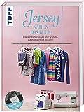 Jersey nähen - Das Buch: Alle Jersey-Techniken und Schnitte, die man wirklich...