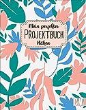 Mein perfektes Projektbuch: Nähen. Organisationshilfe für aktuelle und...