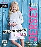 Alles Jersey – Kleider nähen Girls: Alle Modelle in Größe 80 bis 146 –...
