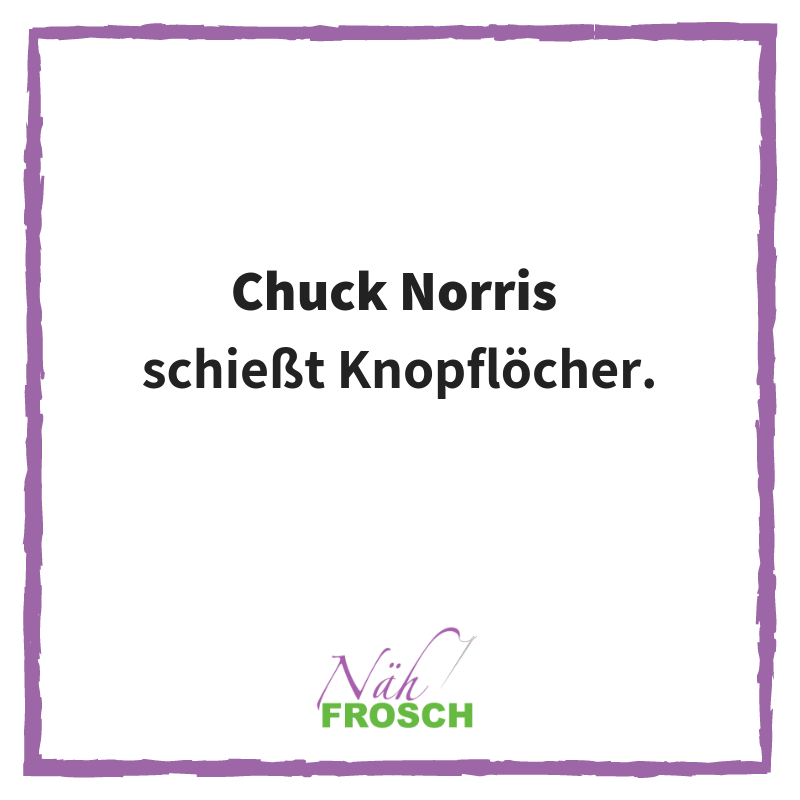 Chuck Norris Näh Sprüche Lustig Nähen Knopf